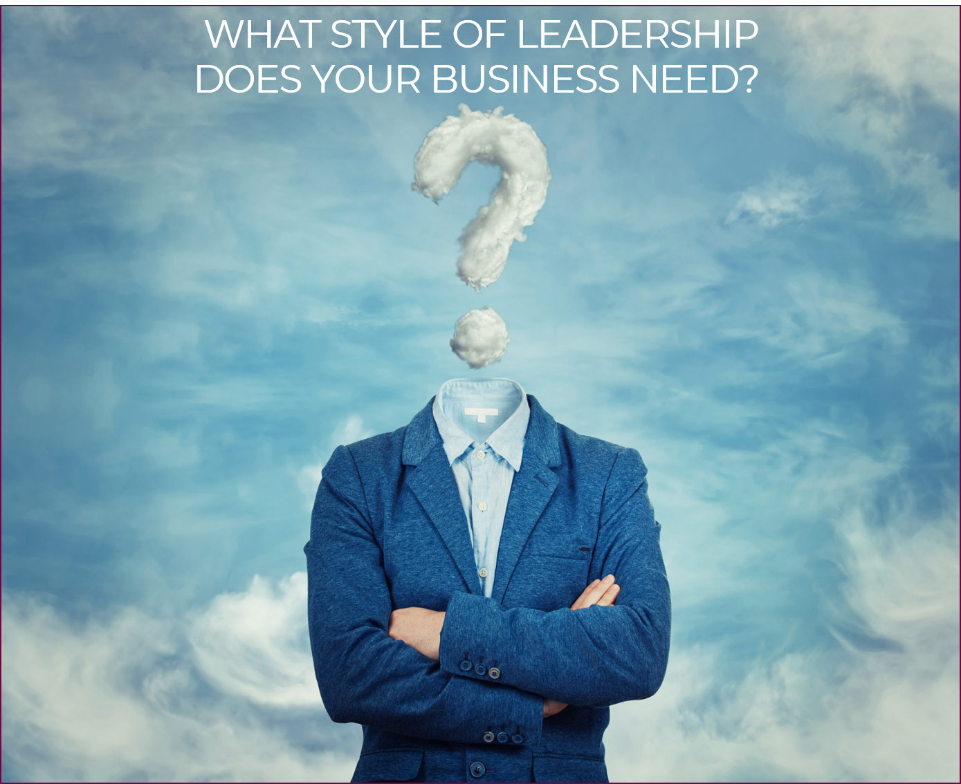 What kind of leadership does your business need?