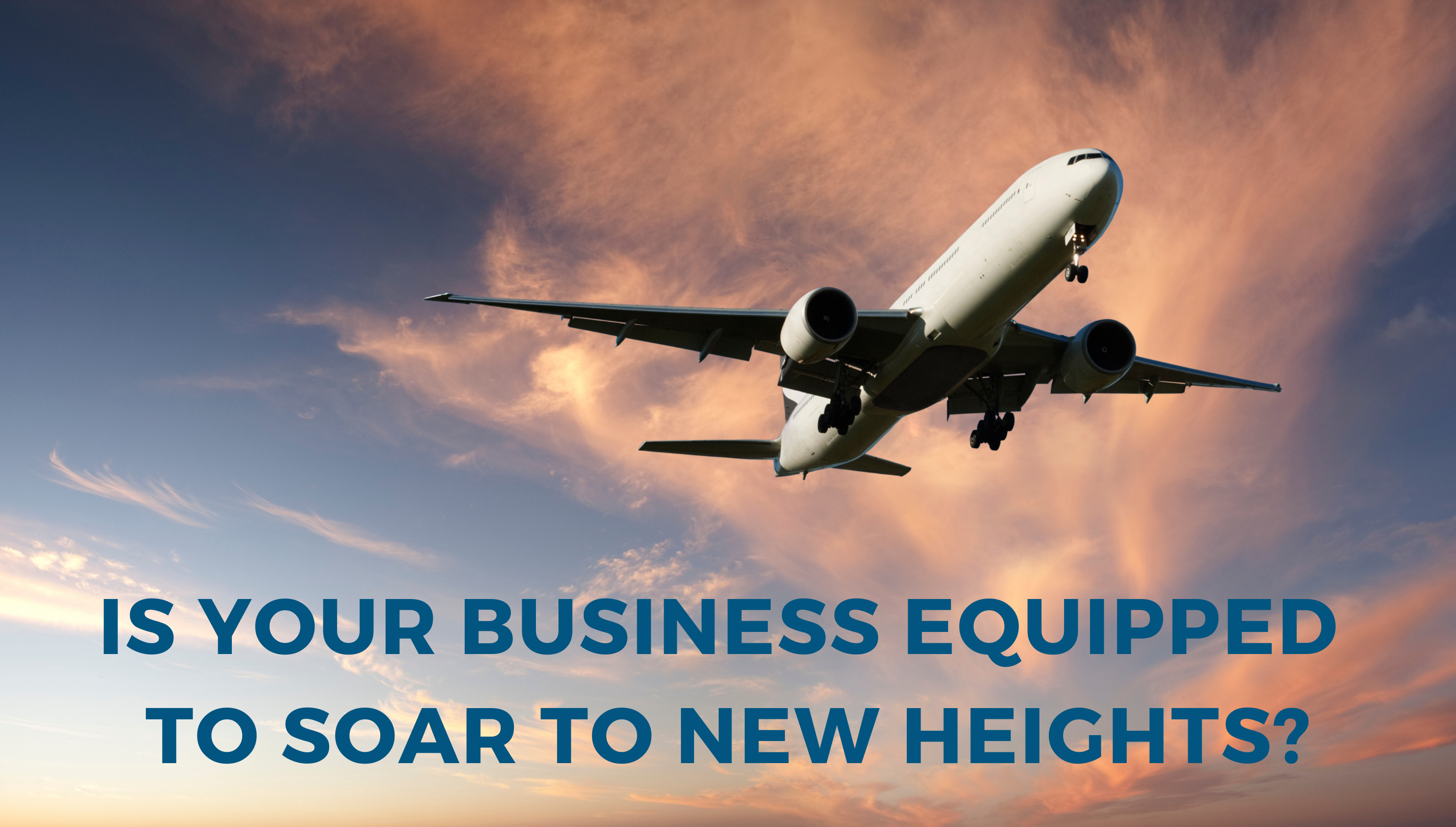 Is your business equipped to soar to new heights?